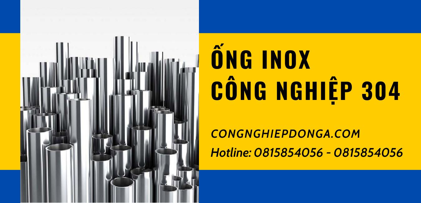 ong-inox-cong-nghiep-304-chat-luong-hang-dau-duoc-phan-phoi-tai-congnghiepdongacom-1