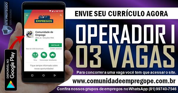 OPERADOR l, 03 VAGAS COM SALÁRIO DE R$ 2285,00 PARA EMPRESA EM IPOJUCA