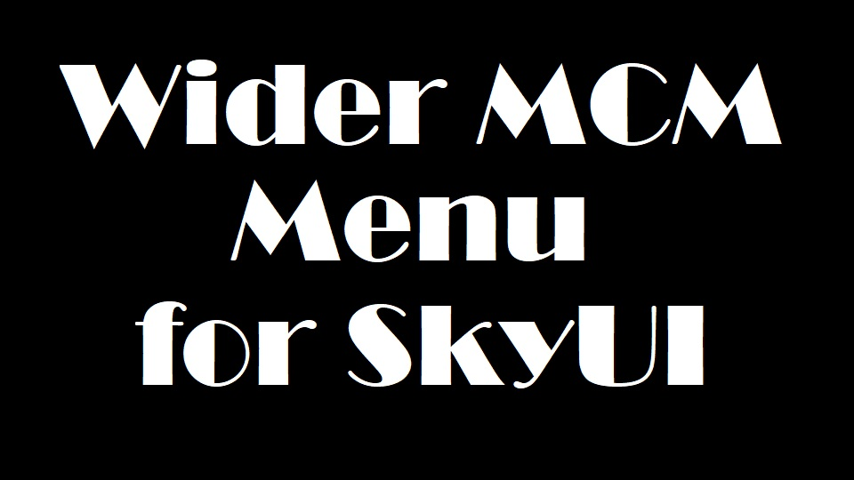 Скачать Широкое меню для SkyUI (LE) / Wider MCM Menu for SkyUI