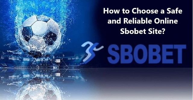 How to Choose a Safe and Reliable Online Sbobet Site?