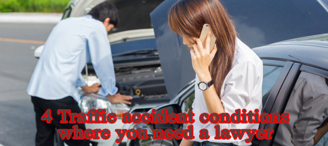 4 Traffic accident conditions where you need a lawyer