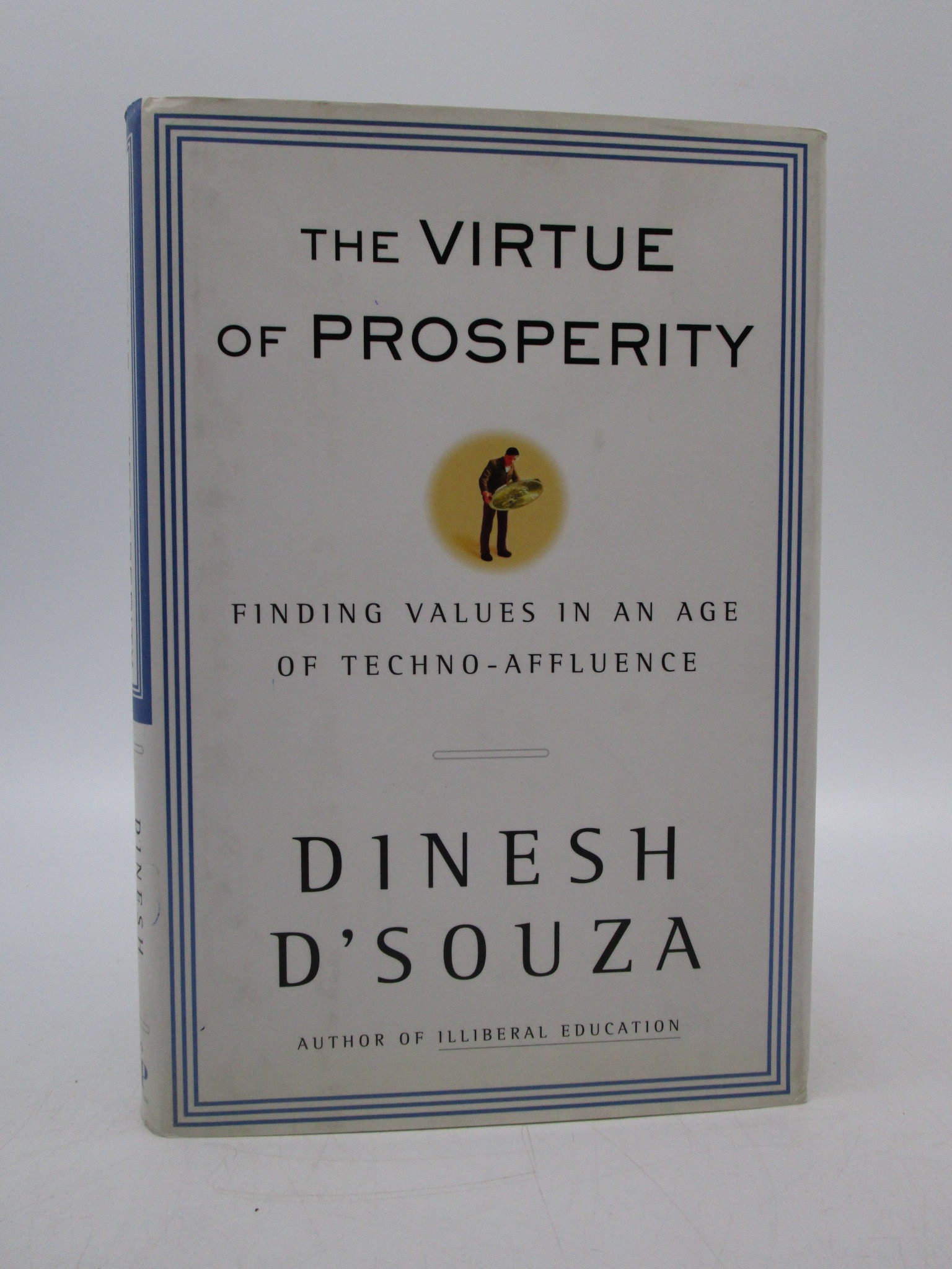 Image for The Virtue of Prosperity : Finding Values In An Age Of Techno-Affluence
