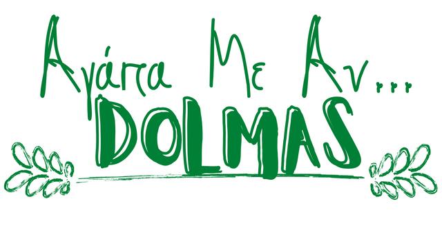 Αγάπα Με Αν...Dολμάς!