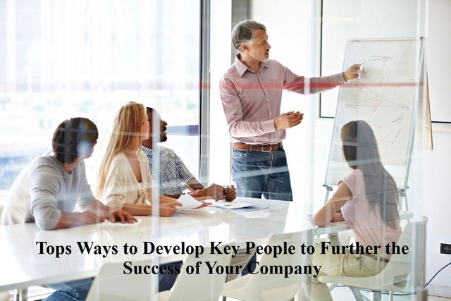 Tops Ways to Develop Key People to Further the Success of Your Company