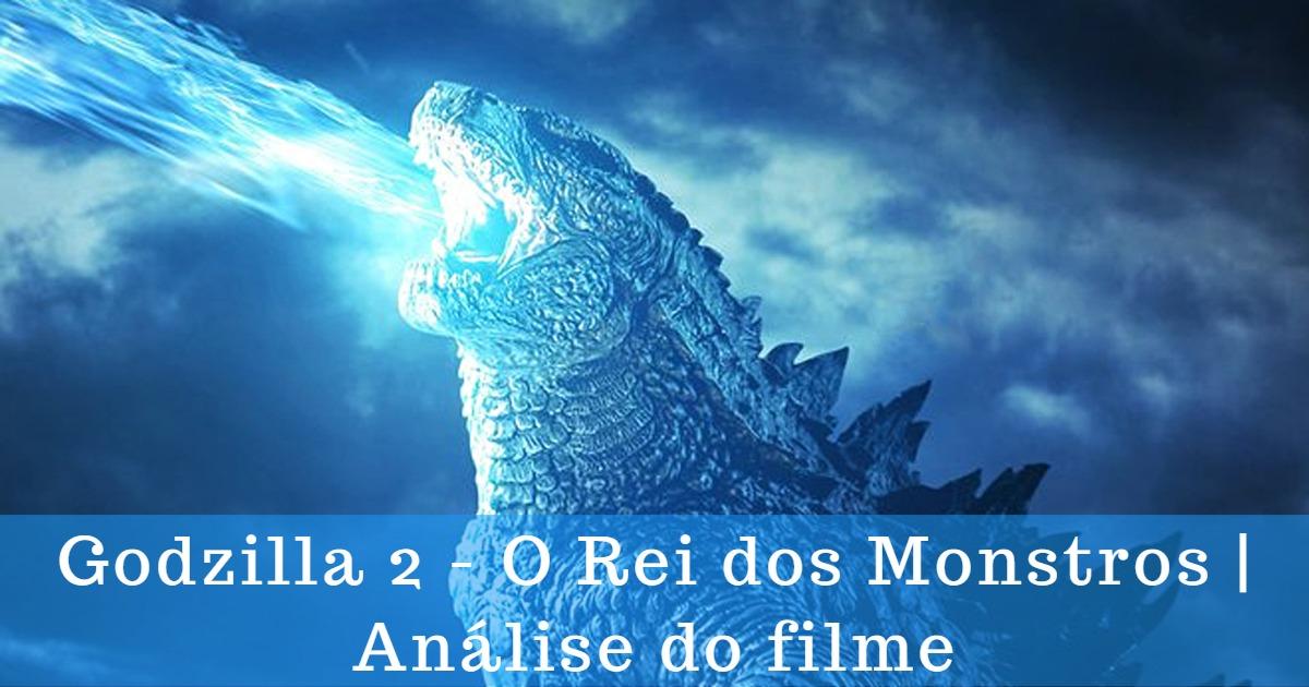 Godzilla 2 — O Rei dos Monstros | Análise do filme