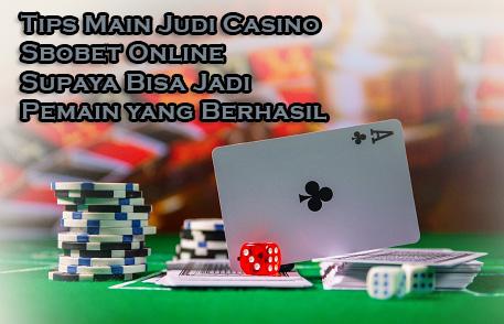 Tips Main Judi Casino Sbobet Online Supaya Bisa Jadi Pemain yang Berhasil