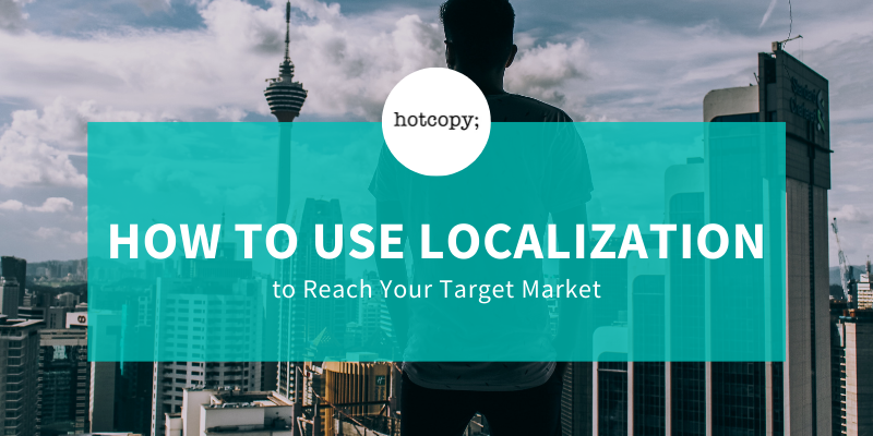 How to Use Localization to Reach Your Target Market - Hotcopy