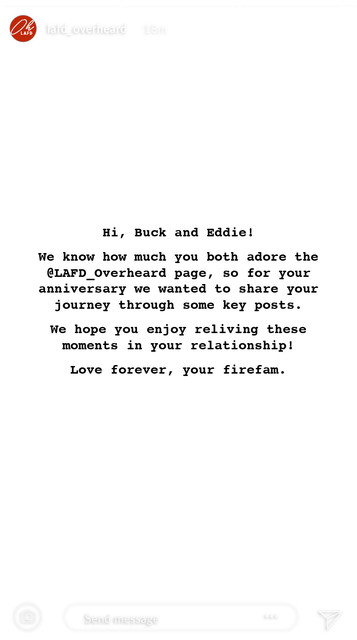 """LAFD Overheard's Instagram story in create mode. With white background and black letters, it says """"Hi, Buck and Eddie! We know how much you both adore the LAFD_Overheard page, so for your anniversary we wanted to share your journey through some key posts. We hope you enjoy reliving these moments in your relationship! Love forever, your firefam."""""""" The story was posted 18 minutes ago"""