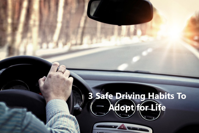 3 Safe Driving Habits To Adopt for Life