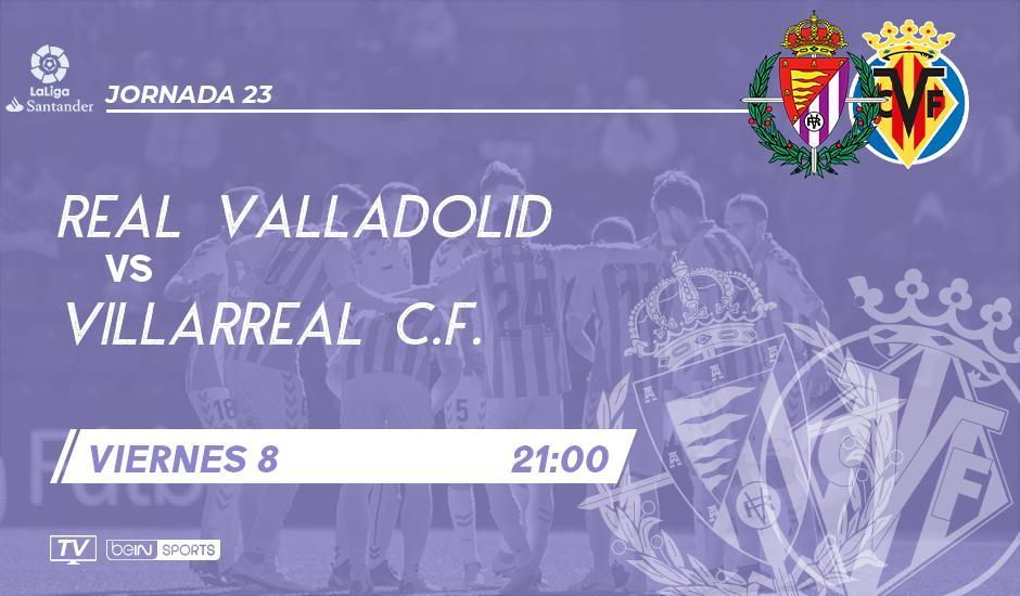 Real Valladolid - Villarreal C.F. Viernes 8 de Febrero. 21:00 RVD-VLR