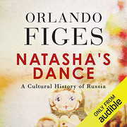 Natasha's Dance A Cultural History of Russia  - Orlando Figes